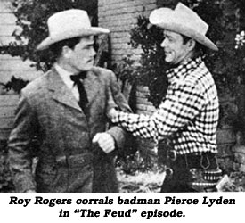 "Roy Rogers corrals badman Pierce Lyden in ""The Feud"" episode."