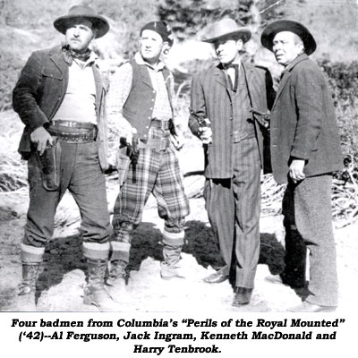 "Four badmen from Columbia's ""Perils of the Royal Mounted"" ('42)--Al Ferguson, Jack Ingram, Kenneth MacDonald and Harry Tenbrook."