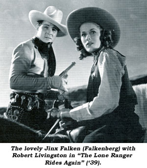"The lovely Jix Falken (Falkenberg) with Robert Livingston in ""The Lone Ranger Rides Again"" ('39)."