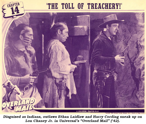 "Disguised as Indians, outlaws Ethan Laidlaw and Harry Cording sneak up on Lon Chaney Jr. in Universal's ""Overland Mail"" ('42)."