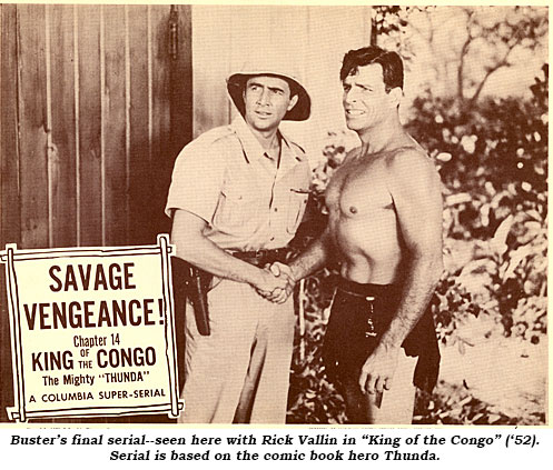 "Buster's final serial--seen here with Rick Vallin in ""King of the Congo"" ('52). Serial is based on the comic book hero Thunda."