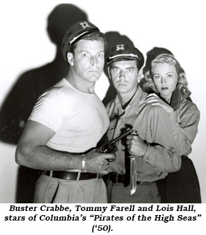 "Buster Crabbe, Tommy Farrell and Lois Hall, stars of Columbia's ""Pirates of the High Seas"" ('50)."
