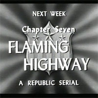 Next Week! Chapter Seven Flaming Highway. A Republic Serial.