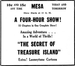 "Mesa Theatre ad for four hour show--""The Secret of Treasure Island""."