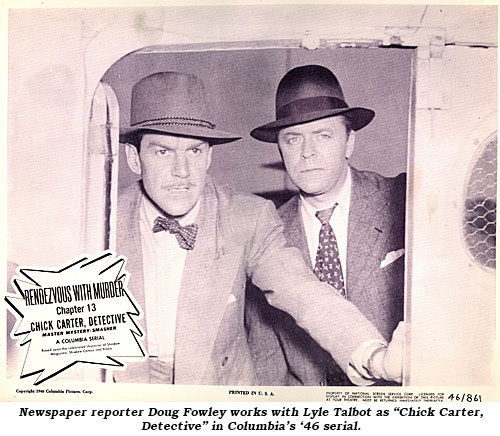 "Newspaper reporter Doug Fowley works with Lyle Talbot as ""Chick Carter, Detective"" in Columbia's '46 serial."