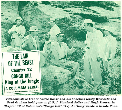 "Villanous slave trader Andre Bocar and his henchies Rusty Wescoatt and Fred Graham hold guns on (L-R) I. Stanford Jolley and Hugh Prosser in Chapter 12 of Columbia's ""Congo Bill"" ('47). Anthony Warde is beside Penn."