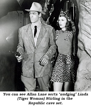 You can see Allan Lane sorta 'nudging' Linda (Tiger Woman) Stirling in the Republic cave set.