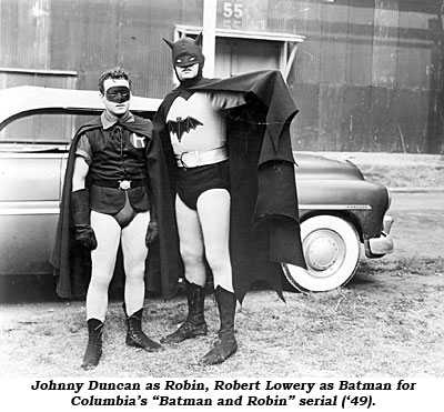 "Johnny Duncan as Robin, Robert Lowery as Batman for Columbia's ""Batman and Robin"" serial ('49)."