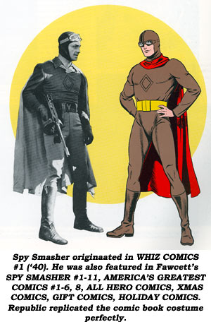 Spy Smasher originated in WHIZ COMICS #1 ('40). He was also featured in Fawcett's SPY SMASHER #1-11, AMERICA'S GREATEST COMICS #1-6, 8, ALL HERO COMICS, XMAS COMICS, GIFT COMICS, HOLIDAY COMICS. Republic replicated the comic book costume perfectly.