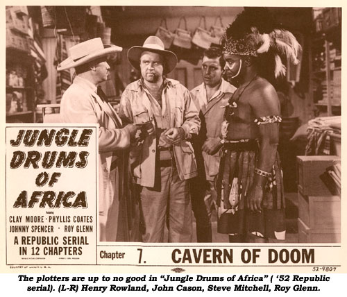 "The plotters are up to no good in ""Jungle Drums of Africa"" ('52 Republic serial). (L-R) Henry Rowland, John Cason, Steve Mitchell, Roy Glenn."