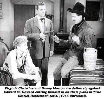 "Virginia Christine and Danny Morton are definitely against Edward M. Howard cutting in on their plans in ""The Scarlet Horseman"" serial (1946 Universal)."