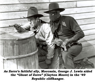 "As Zorro's faithful ally, Moccasin, George J. Lewis aided the ""Ghost of Zorro"" (Clayton Moore) in the '49 Republic cliffhanger."