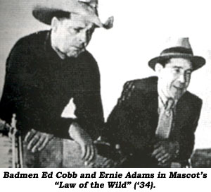 "Badmen Ed Cobb and Ernie Adams in Mascot's ""Law of the Wild"" ('34)."