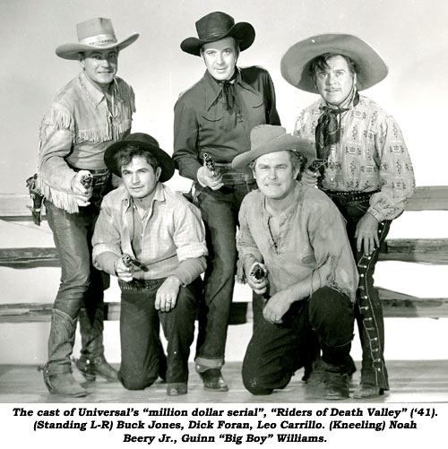 "The cast of Universal's ""million dollar serial"", ""Riders of Death Valley"" ('41). (Standing L-R) Buck Jones, Dick Foran, Leo Carrillo. (Kneeling) Noah Beery Jr., Guinn ""Big Boy"" Williams."