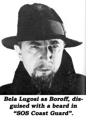 "Bela Lugosi as Boroff, disguised with a beard in ""SOS Coast Guard""."