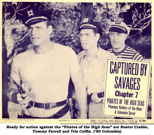 "Ready for action against the ""Pirates of the High Seas"" are Buster Crabbe, Tommy Farrell and Tris Coffin ('50 Columbia)."