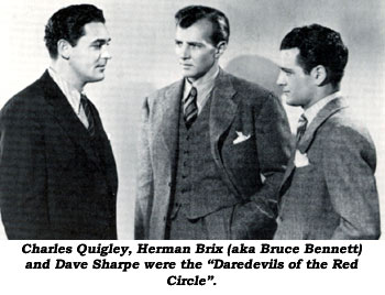 "Charles Quigley, Herman Brix (aka Bruce Bennett) and Dave Sharpe were the ""Daredevils of the Red Circle""."