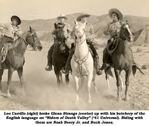 "Leo Carrillo (right) broke Glenn Strange (center) up with his butchery of the English language on ""Riders of Death Valley"" ('41 Universal). Riding with them are Noah Beery Jr. and Buck Jones."