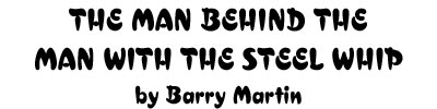 The Man Behind the Man with the Steel Whip by Barry Martin.