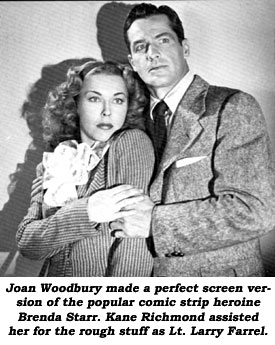 Joan Woodbury made a perfect screen version of the popular comic strip heroine Brenda Starr. Kane Richmond assisted her for the rough stuff as Lt. Larry Farrell.