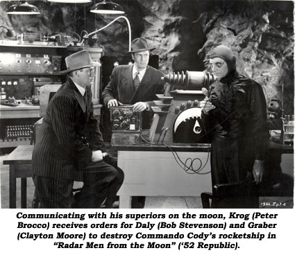 "Communicating with his superiors on the moon, Krog (Peter Brocco) receives orders for Daly (Bob Stevenson) and Graber (Clayton Moore) to destroy Commando Cody's rocketship in ""Radar Men From the Moon"" ('52 Republic)."