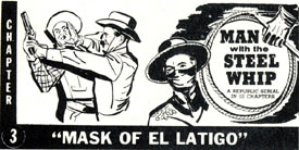 "Ad for Ch. 3, ""Mask of El Latigo"", of ""Man With the Steel Whip""."