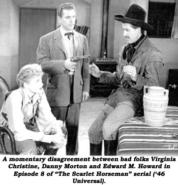 "A momentary disagreement between bad folks Virginia Christine, Danny Morton and Edward M. Howard in Episode 8 of ""The Scarlet Horseman"" serial ('46 Universal)."