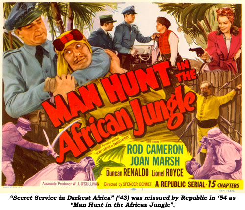 """Secert Service in Darkest Africa"" ('43) was reissued by Republic in '54 as ""Man Hunt in the African Jungle""."