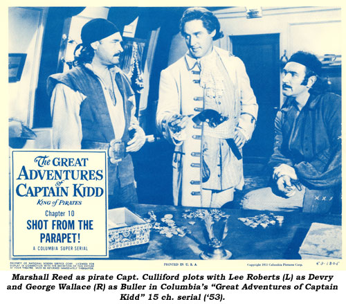"Marshall Reed as pirate Capt. Culliford plots with Lee Roberts (L) as Devry and George Wallace (R) as Butler in Columbia's ""Great Adventures of Captain Kidd"" 15 ch. serial ('53)."