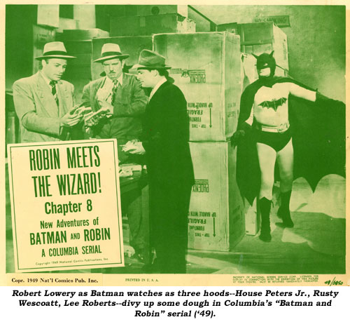 "Robert Lowery as Batman watches as three hoods--House Peters Jr., Rusty Wescoatt, Lee Roberts--divy up some dough in Columbia's ""Batman and Robin"" serial ('49)."