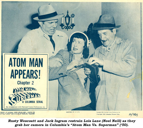"Rusty Wescoatt and Jack Ingram restrain Lois Lane (Noel Neill) as they grab her camera in Columbia's ""Atom Man Vs. Superman"" ('50)."