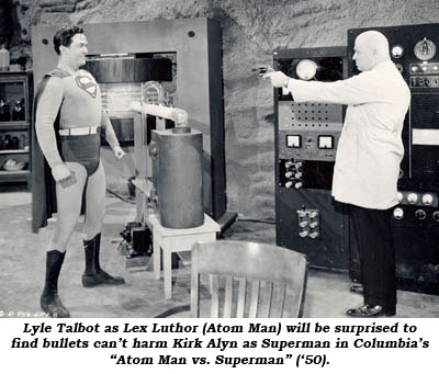 "Lyle Talbot as Lex Luthor (Atom Man) will be surprised to find bullets can't harm Kirk Alyn as Superman in Columbia's ""Atom Man vs. Superman"" ('50)."