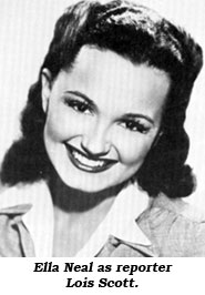 Ella Neal as reporter Lois Scott.