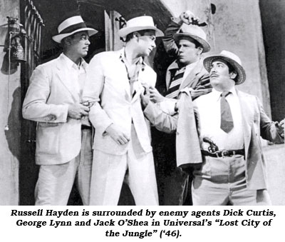 "Russell Hayden is surrounded by enemy agents Dick Curtis, George Lynn and Jack O'Shea in Universal's ""Lost City of the Jungle"" ('46)."
