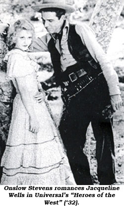 "Onslow Stevens romances Jacqueline Wells in Universal's ""Heroes of the West"" ('32)."