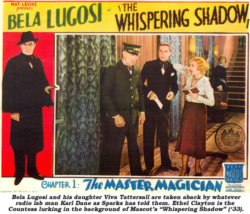 "Bela Lugosi and his daughter Viva Tattersall are taken aback by whatever radio lab man Karl Dane as Sparks has told them. Ethel Clayton is the Countess lurking in the background of Mascot's ""Whispering Shadow"" ('33)."