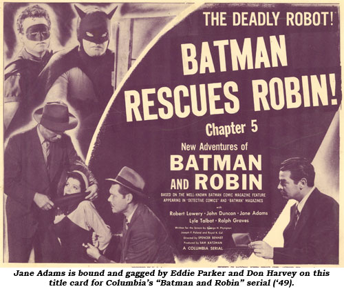 "Jane Adams is bound and gagged by Eddie Parker and Don Harvey on this title card for Columbia's ""Batman and Robin"" serial ('49)."