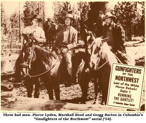 "Three bad men--Pierce Lyden, Marshall Reed and Gregg Barton in Columbia's ""Gunfighters of the Northwest"" serial ('54)."