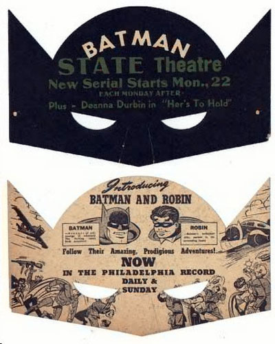 "Batman mask reads ""State Theatre. New serial starts Mon., 22. Each Monday thereafter. Plus, Deanna Durbin in 'Her's to Hold'."" And on backside ""Introducing Batman and Robin. Follow their amazing, prodigious adventures! Now in the PHILADELPHIA RECORD daily and Sunday."""