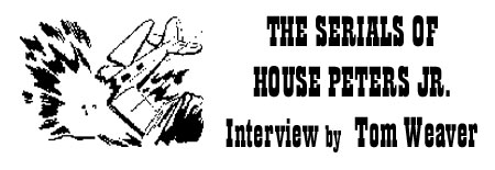 The Serials of House Peters Jr. Interview by Tom Weaver