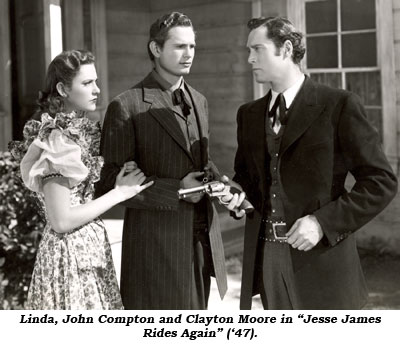 "Linda, John Compton and Clayton Moore in ""Jesse James Rides Again"" ('47)."