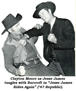 "Clayton Moore as Jesse James tangles with Barcroft in ""Jesse James Rides Again"" ('47 Republic)."