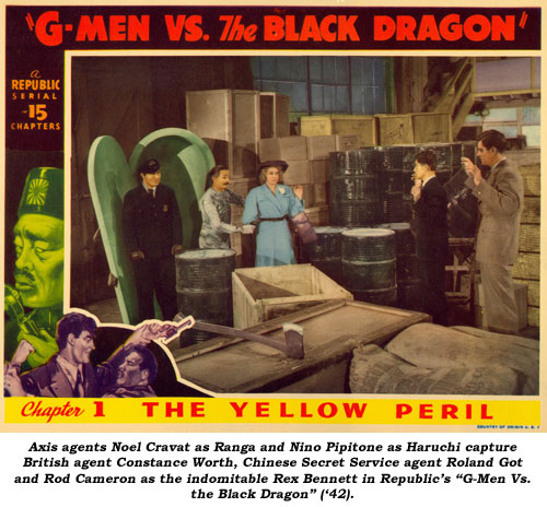 "Axis agents Noel Cravat as Ranga and Nino Pipitone as Haruchi capture British agent Constance Worth, Chinese Secret Service agent Roland Got and Rod Cameron as the indomitable Rex Bennett in Republic's ""G-Men Vs. the Black Dragon"" ('42)."