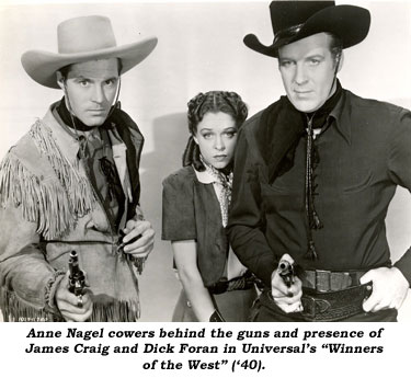 "Anne Nagel cowers behind the guns and presence of James Craig and Dick Foran in Universal's ""Winners of the West"" ('40)."