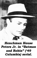 "Henchman House Peters Jr. in ""Batman and Robin"" ('49 Columbia) serial."