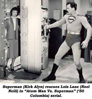 "Superman (Kirk Alyn) rescues Lois Lane (Noel Niell) in ""Atom Man Vs. Superman"" ('50 Columbia) serial."