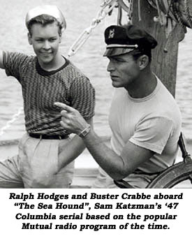 "Ralph Hodges and Buster Crabbe aboard ""The Sea Hound"", Sam Katzman's '47 Columbia serial based on the popular Mutual radio program of the time."