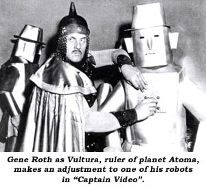 "Gene Roth as Vultura, ruler of planet Atoma, makes an adjustment to one of his robots in ""Captain Video""."