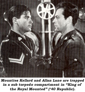 "Mounties Kellard and Allan Lane are trapped in a sub torpedo compartment in ""King of the Royal Mounted"" ('40 Republic)."