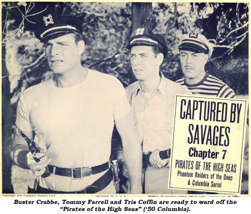 "Buster Crabbe, Tommy Farrell and Tris Coffin are ready to ward off the ""Pirates of the High Seas"" ('50 Columbia)."